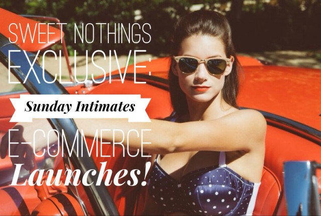 Sweet Nothings Exclusive: Sunday Intimates E-Commerce Launches
